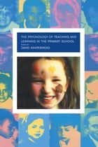 The Psychology of Teaching and Learning in the Primary School ebook by David Whitebread