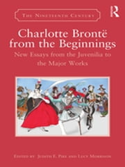 Charlotte Brontë from the Beginnings - New Essays from the Juvenilia to the Major Works ebook by Judith E. Pike,Lucy Morrison