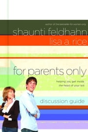 For Parents Only Discussion Guide - Helping You Get Inside the Head of Your Kid ebook by Shaunti Feldhahn,Lisa A. Rice