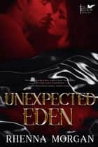 Unexpected Eden - The Eden Series, #1 電子書 by Rhenna Morgan