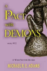 A Pact with Demons (Story #12): A Wish Never Heard ebook by Michael R.E. Adams
