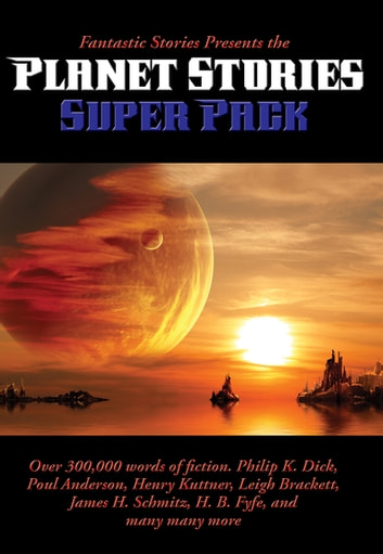 Fantastic Stories Presents the Planet Stories Super Pack ebook by Philip K. Dick,H. B. Fyfe,Henry Kuttner,James Mckimmey, Jr.,Poul Anderson,Robert Moore Williams,Vaseleos Garson,Chas. A. Stopher,Jan Smith,Florence Verbell Brown,Charles Dye,Stanley Mullen,Henry Hasse,Leigh Brackett,Noel Loomis,Raymond Z. Gallun,Charles Saphro,Fox B. Holden,John Murray Reynolds,James H. Schmitz,Charles A. Stearns