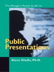The Manager's Pocket Guide to Public Presentations ebook by Gladis, Steve