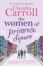 The Women of Primrose Square - So many secrets are hidden behind closed doors . . . ebook by Claudia Carroll