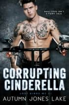 Corrupting Cinderella (Lost Kings MC, Book #2) e-bog by Autumn Jones Lake