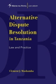 Alternative Dispute Resolution in Tanzania: Law and Practice ebook by Mashamba, J.