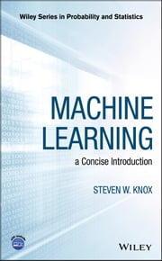 Machine Learning - a Concise Introduction ebook by Steven W. Knox