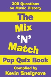 The Mix 'N' Match Pop Quiz Book - 300 Questions on Music History ebook by Kevin Snelgrove