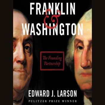 Franklin & Washington - The Founding Partnership Áudiolivro by Edward J. Larson