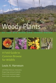 Woody Plants of the Big Bend and Trans-Pecos - A Field Guide to Common Browse for Wildlife ebook by Louis A. Harveson,Philip Dickerson,Andy James,Reagan Gage,Johnny Arredondo,Shawn Gray,Annaliese Scoggin,Austin Stolte,Jason Wagner