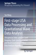 First-stage LISA Data Processing and Gravitational Wave Data Analysis ebook by Yan Wang