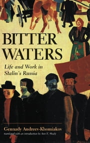 Bitter Waters - Life And Work In Stalin's Russia ebook by Gennady M. Andreev-Khomiakov,Ann Healy