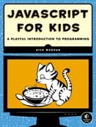 JavaScript for Kids - A Playful Introduction to Programming ebook by Nick Morgan
