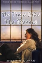 No Time Like The Present - Season #2 ebook by Debbie McGowan