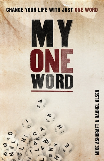 My One Word - Change Your Life With Just One Word ebook by Mike Ashcraft,Rachel Olsen