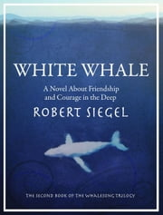 White Whale (The Whalesong Trilogy #2) ebook by Robert Siegel