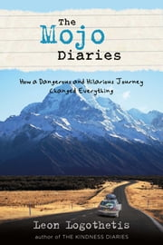 The Mojo Diaries - How a Dangerous and Hilarious Journey Changed Everything from Leon Logothetis, author of The Kindness Diaries ebook by Leon Logothetis