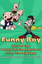 Funny Boy Versus the Bubble-Brained Barbers from the Big Bang ebook by Dan Gutman, Mike Dietz