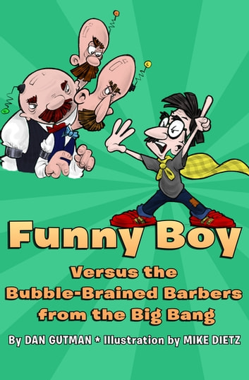 Funny Boy Versus the Bubble-Brained Barbers from the Big Bang ebook by Dan Gutman