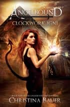 Clockwork Igni - Kick-ass epic fantasy and paranormal romance ebook by