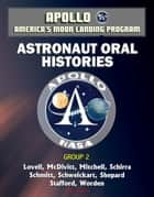 Apollo and America's Moon Landing Program: Astronaut Oral Histories, Group 2, including Lovell, McDivitt, Mitchell, Schirra, Schmitt, Schweickart, Shepard, Stafford, and Worden ebook by Progressive Management