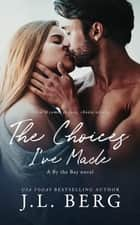 The Choices I've Made ebook by J.L. Berg