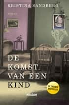 De komst van een kind ebook by Kristina Sandberg, Wendy Prins