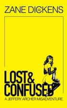 Lost and Confused - Misadventures of International Spy Jeffery Archer ebook by Zane Dickens