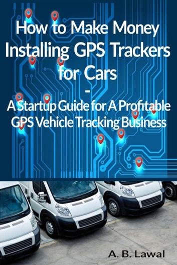 how to make money installing gps trackers for cars a startup guide