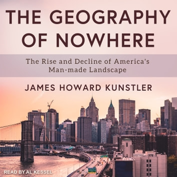 The Geography of Nowhere - The Rise and Decline of America's Man-made Landscape audiobook by James Howard Kunstler