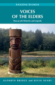 Voices of the Elders - Huu-ay-aht Histories and Legends ebook by Kathryn Bridge,Kevin Neary
