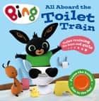 All Aboard the Toilet Train!: A Noisy Bing Book (Bing) ebook by HarperCollinsChildren'sBooks