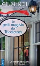 Le petit magasin des Tricoteuses ebook by Gil McNeil