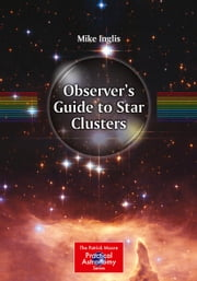 Observer's Guide to Star Clusters ebook by Mike Inglis
