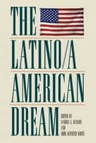 The Latino/a American Dream ebook by Dr. Sandra L. Hanson, Dr. John Kenneth White, Matthew Green,...