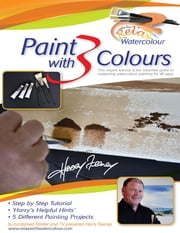 Paint With 3 Colours: This Expert Tutorial Is the Essential Guide to Mastering Watercolour Painting for All Ages ekitaplar by Harry Feeney
