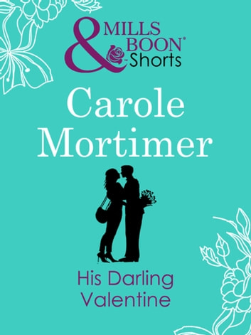 His Darling Valentine (Valentine's Day Short Story) (Mills & Boon M&B) ebook by Carole Mortimer