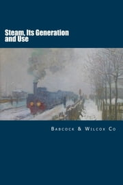 Steam, Its Generation and Use ebook by Babcock & Wilcox Co