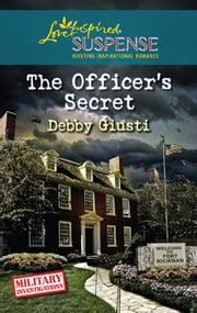 The Officer's Secret (Mills & Boon Love Inspired) (Military Investigations, Book 1) ebook by Debby Giusti