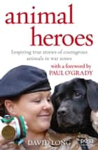 Animal Heroes - Inspiring true stories of courageous animals ebook by David Long