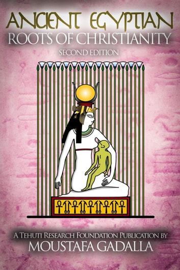 The Ancient Egyptian Roots of Christianity ebook by Moustafa Gadalla