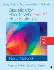 Study Guide to Accompany Neil J. Salkind's Statistics for People Who (Think They) Hate Statistics ebook by Dr. Neil J. Salkind
