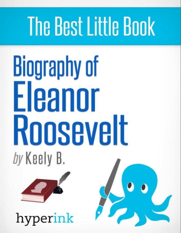 Biography of Eleanor Roosevelt ebook by Keely  Bautista