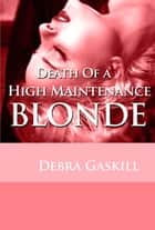 Death of A High Maintenance Blonde ebook by Debra Gaskill