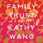 Family Trust - A Novel livre audio by Kathy Wang