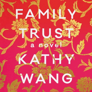 Family Trust - A Novel audiobook by Kathy Wang