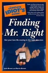 The Complete Idiot's Guide to Finding Mr. Right ebook by Josie Brown,Martin Brown