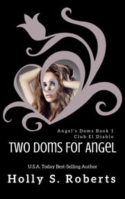 Two Doms For Angel - Angel's Doms 1 ebook by Holly Roberts