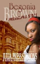 Begonia Brown: A Philadelphia Story ebook by Julia Press Simmons