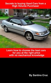 Secrets to Buying Used Cars from a High Volume Purchaser ebook by Santino Cruz